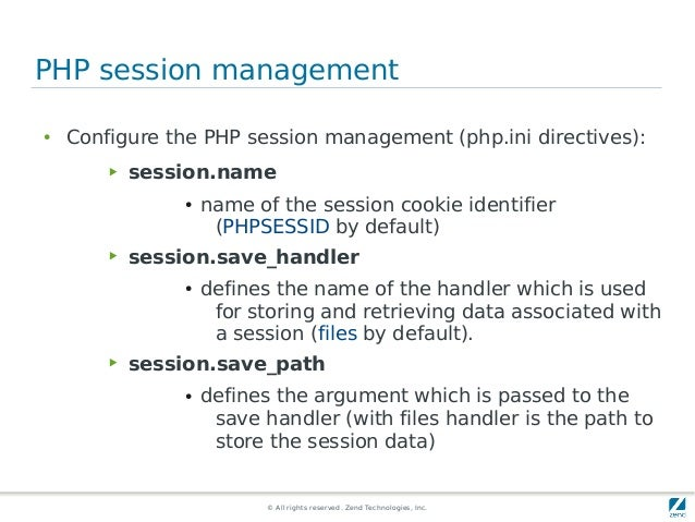 © All rights reserved. Zend Technologies, Inc. PHP session management ● Configure the PHP session management (php.ini dire...