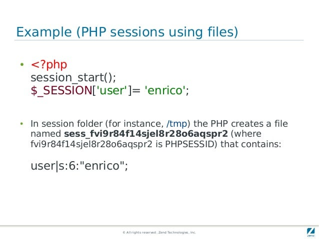 © All rights reserved. Zend Technologies, Inc. Example (PHP sessions using files) ● <?php session_start(); $_SESSION['user...