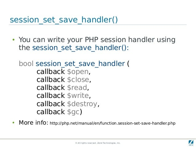 © All rights reserved. Zend Technologies, Inc. session_set_save_handler() ● You can write your PHP session handler using t...