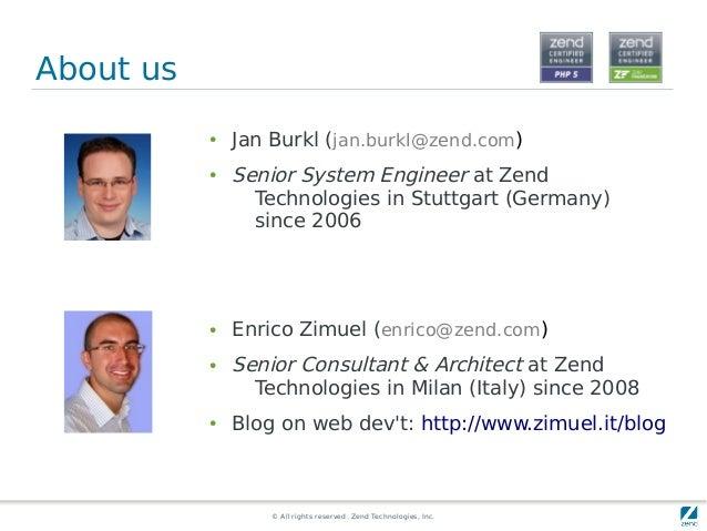 © All rights reserved. Zend Technologies, Inc. About us ● Jan Burkl (jan.burkl@zend.com) ● Senior System Engineer at Zend ...