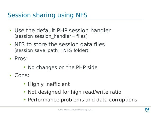 © All rights reserved. Zend Technologies, Inc. Session sharing using NFS ● Use the default PHP session handler (session.se...