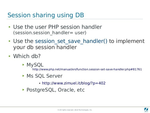 © All rights reserved. Zend Technologies, Inc. Session sharing using DB ● Use the user PHP session handler (session.sessio...