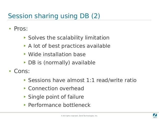 © All rights reserved. Zend Technologies, Inc. Session sharing using DB (2) ● Pros: ▶ Solves the scalability limitation ▶ ...