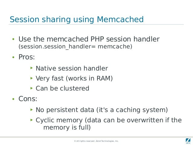 © All rights reserved. Zend Technologies, Inc. Session sharing using Memcached ● Use the memcached PHP session handler (se...