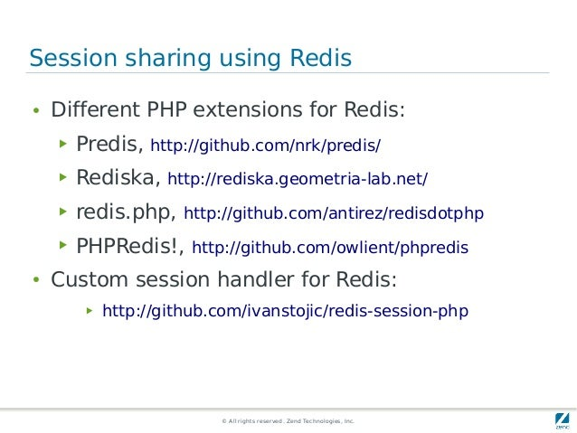 © All rights reserved. Zend Technologies, Inc. Session sharing using Redis ● Different PHP extensions for Redis: ▶ Predis,...