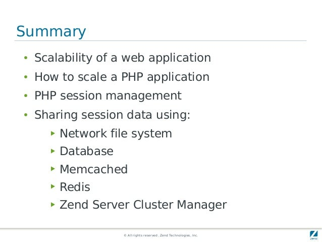 © All rights reserved. Zend Technologies, Inc. Summary ● Scalability of a web application ● How to scale a PHP application...