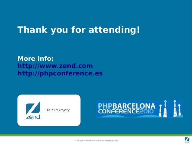 © All rights reserved. Zend Technologies, Inc. Thank you for attending! More info: http://www.zend.com http://phpconferenc...