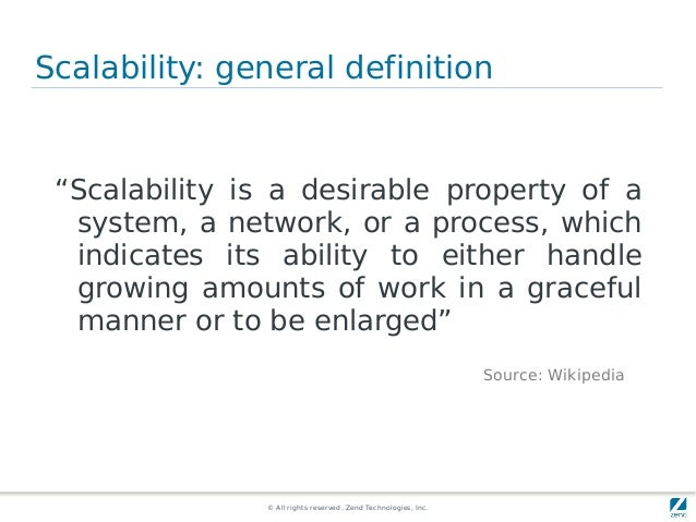 """© All rights reserved. Zend Technologies, Inc. Scalability: general definition """"Scalability is a desirable property of a s..."""