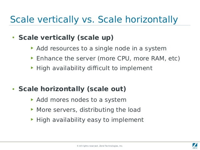 © All rights reserved. Zend Technologies, Inc. Scale vertically vs. Scale horizontally ● Scale vertically (scale up) ▶ Add...