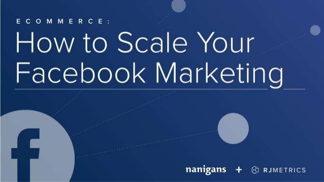 Ecommerce: How to Do Facebook Marketing at Scale Please take your seats and silence your cell phones! The show will begin ...