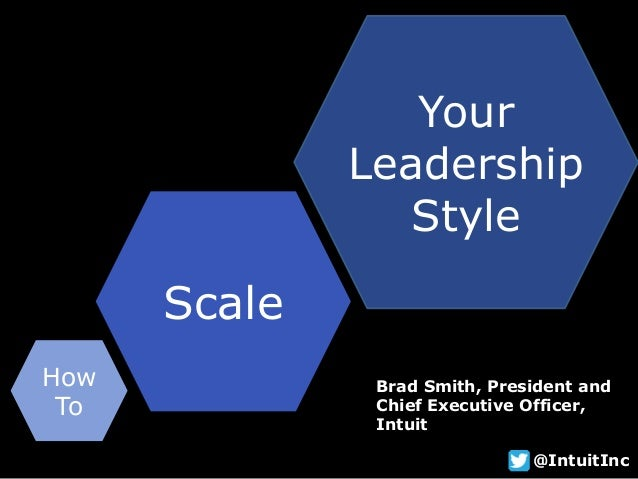 HowToScaleYourLeadershipStyleBrad Smith, President andChief Executive Officer,Intuit@IntuitInc