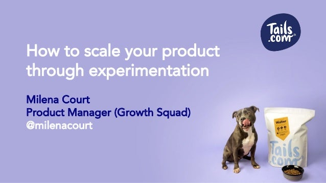 How to scale your product through experimentation Milena Court Product Manager (Growth Squad) @milenacourt