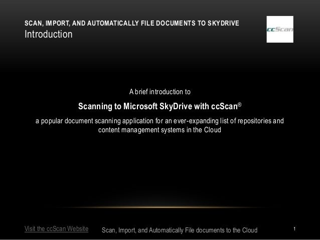 SCAN, IMPORT, AND AUTOMATICALLY FILE DOCUMENTS TO SKYDRIVEIntroduction                                     A brief introdu...