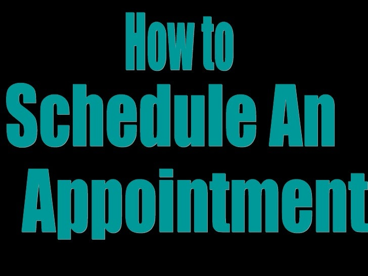 Appointment  How to Schedule An