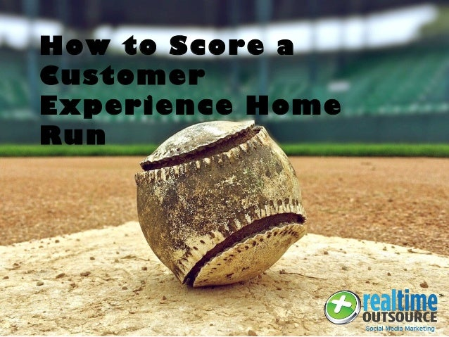 How to Score a Customer Experience Home Run