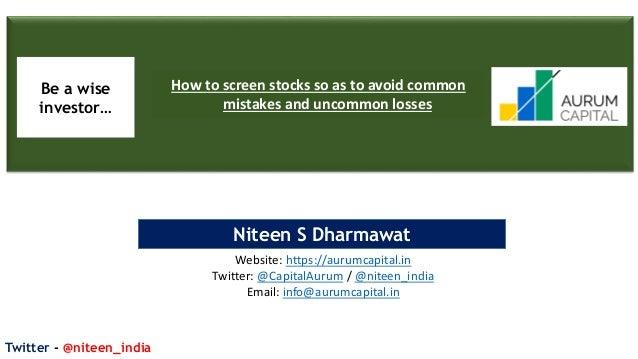 Twitter - @niteen_india 1 Niteen S Dharmawat Website: https://aurumcapital.in Twitter: @CapitalAurum / @niteen_india Email...