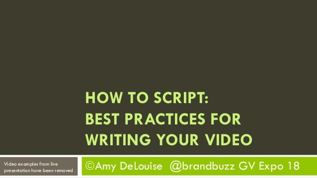 Amy DeLouise @brandbuzz GV Expo 18 HOW TO SCRIPT: BEST PRACTICES FOR WRITING YOUR VIDEO Video examples from live presenta...