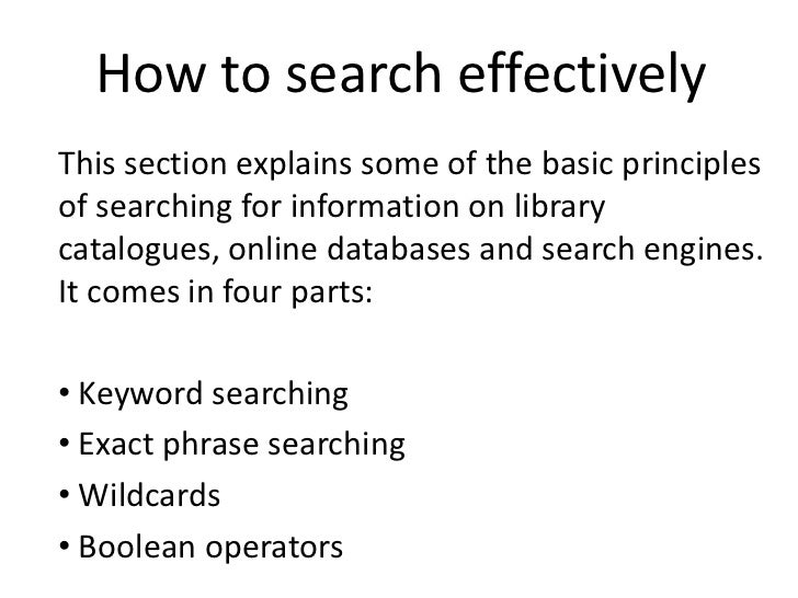 How to search effectively<br />This section explains some of the basic principles of searching for information on library ...