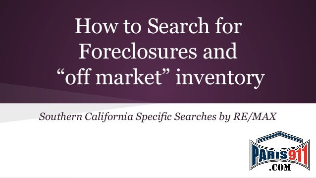 "How to Search for Foreclosures and ""off market"" inventory Southern California Specific Searches by RE/MAX"