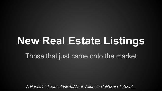 New Real Estate Listings Those that just came onto the market A Paris911 Team at RE/MAX of Valencia California Tutorial...