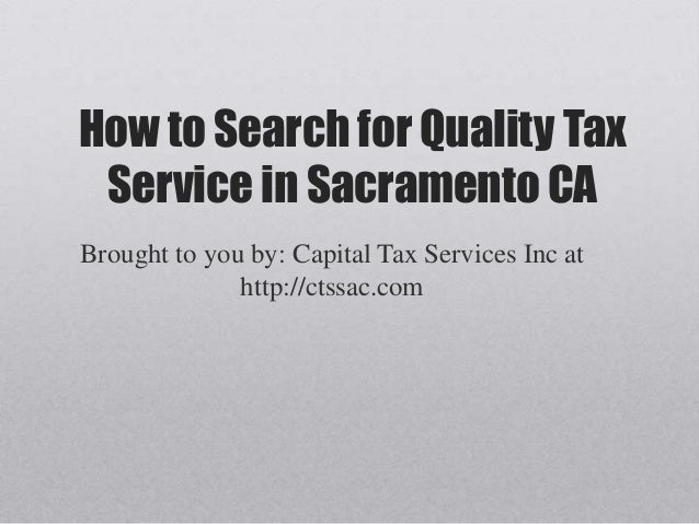 How to Search for Quality Tax Service in Sacramento CABrought to you by: Capital Tax Services Inc at              http://c...