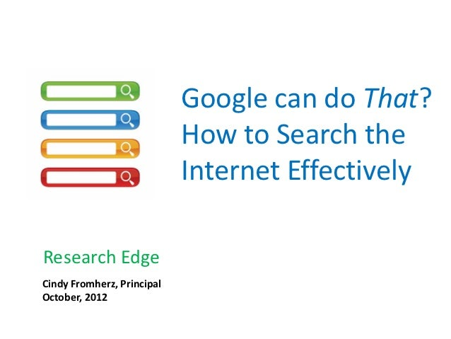 Google can do That?                            How to Search the                            Internet EffectivelyResearch E...