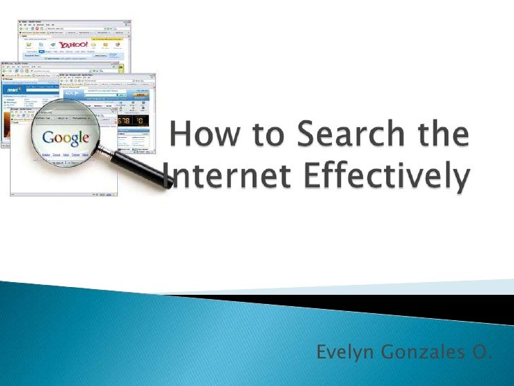 How to Search the Internet Effectively<br />Evelyn Gonzales O. <br />