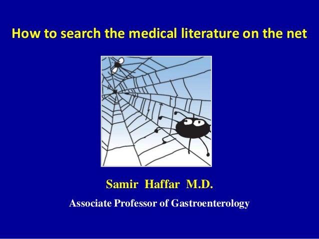 How to search the medical literature on the net Samir Haffar M.D. Associate Professor of Gastroenterology