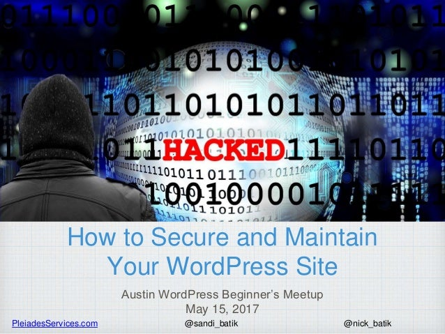 PleiadesServices.com @nick_batik@sandi_batik How to Secure and Maintain Your WordPress Site Austin WordPress Beginner's Me...