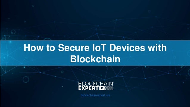 How to Secure IoT Devices with Blockchain blockchainexpert.uk