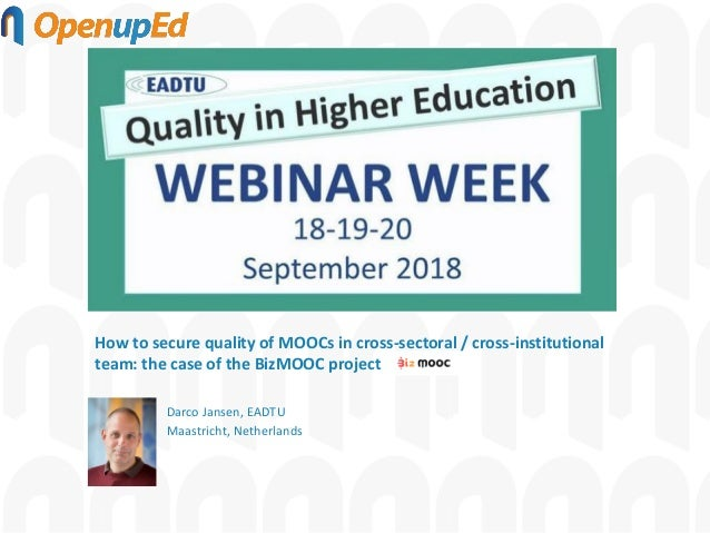 How to secure quality of MOOCs in cross-sectoral / cross-institutional team: the case of the BizMOOC project Darco Jansen,...