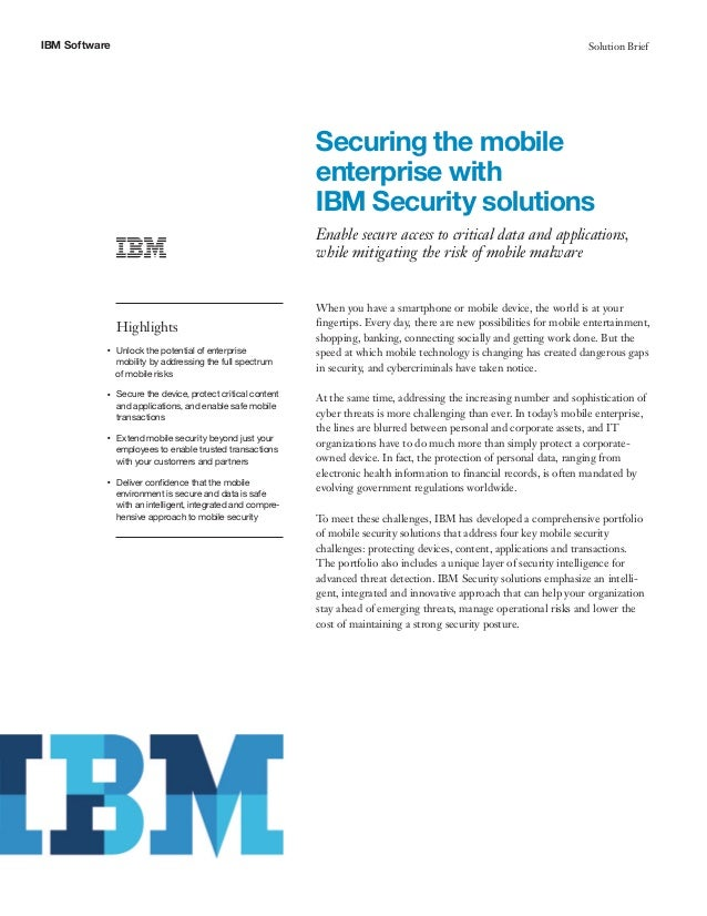 IBM Software Solution Brief Securing the mobile enterprise with IBM Security solutions Enable secure access to critical da...
