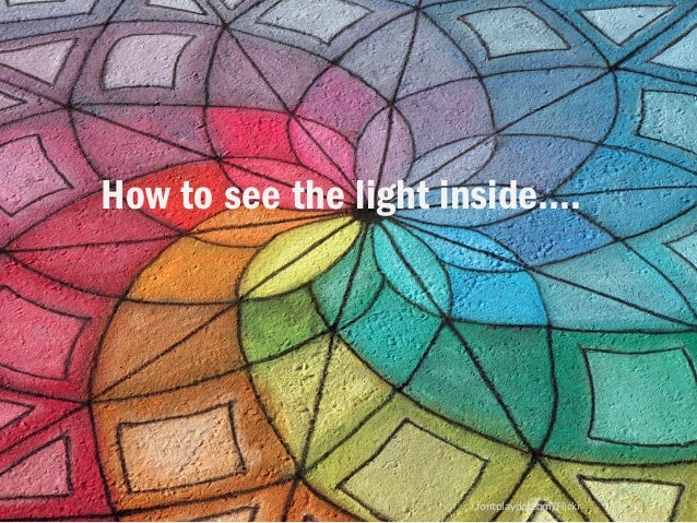 How to see the light inside….  fontplaydotcom/Flickr