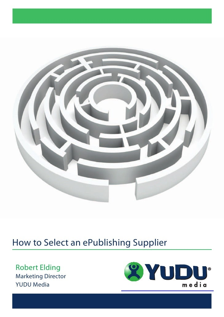 How to Select an ePublishing Supplier  Robert Elding Marketing Director YUDU Media