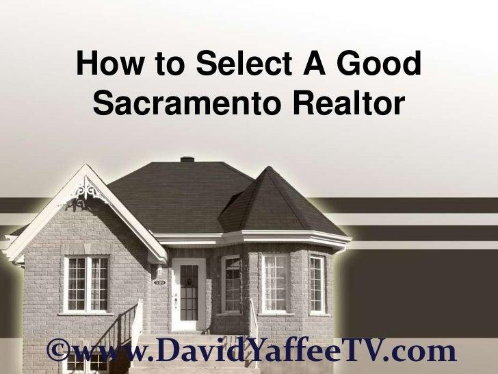 How to Select A Good Sacramento Realtor<br />©www.DavidYaffeeTV.com<br />