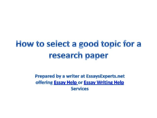 Essay Help: How to select a good topic for research paper