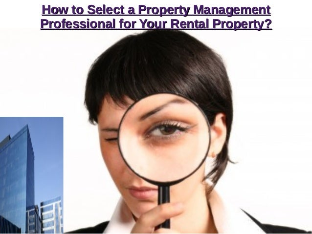 How to Select a Property ManagementHow to Select a Property Management Professional for Your Rental Property?Professional ...