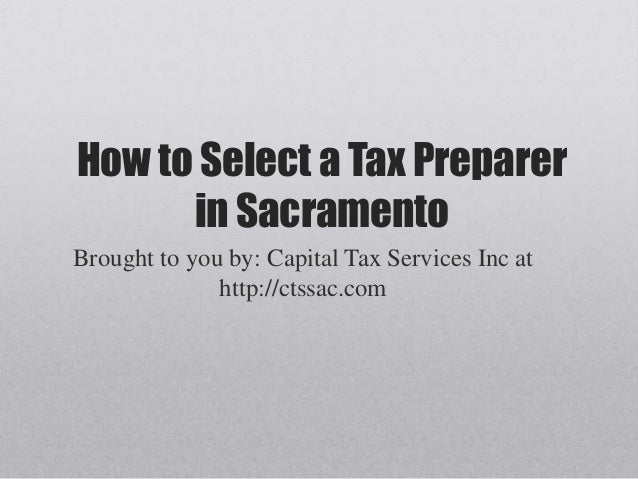 How to Select a Tax Preparerin SacramentoBrought to you by: Capital Tax Services Inc athttp://ctssac.com