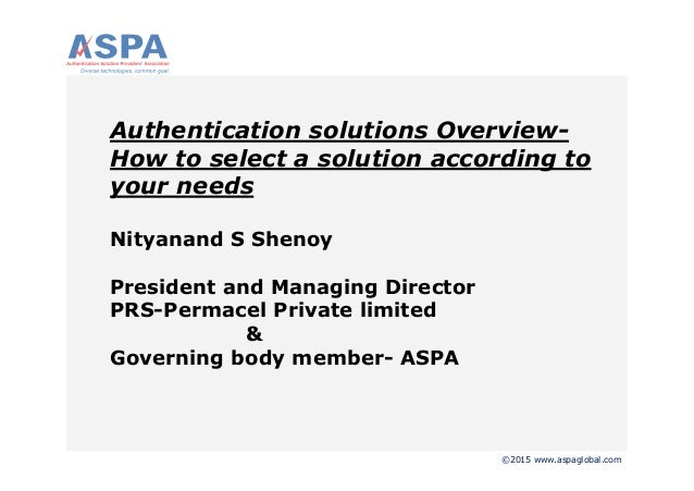 ©2015 www.aspaglobal.com Authentication solutions Overview- How to select a solution according to your needs Nityanand S S...