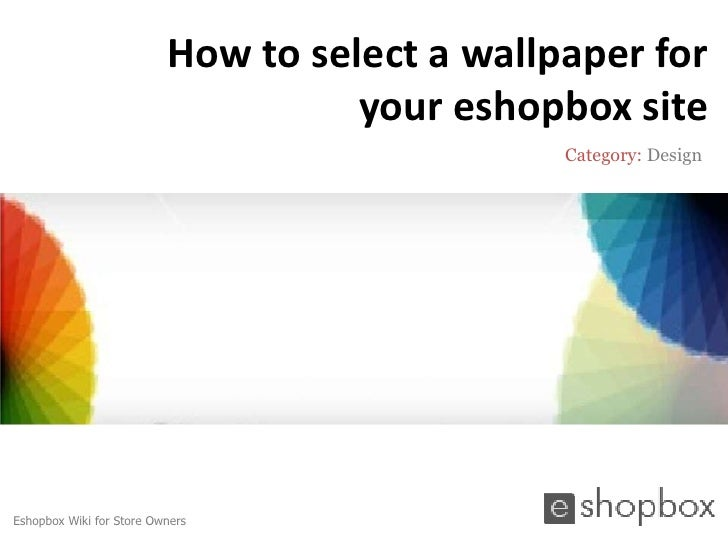 How to select a wallpaper for                                    your eshopbox site                                       ...