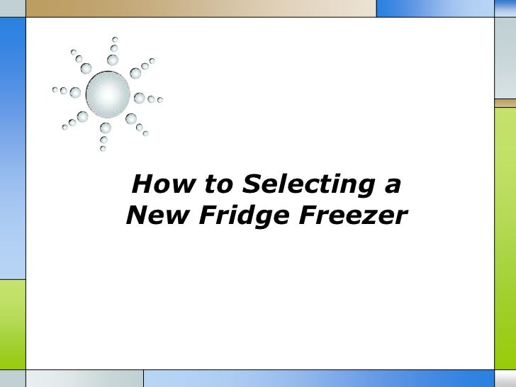 How to Selecting aNew Fridge Freezer