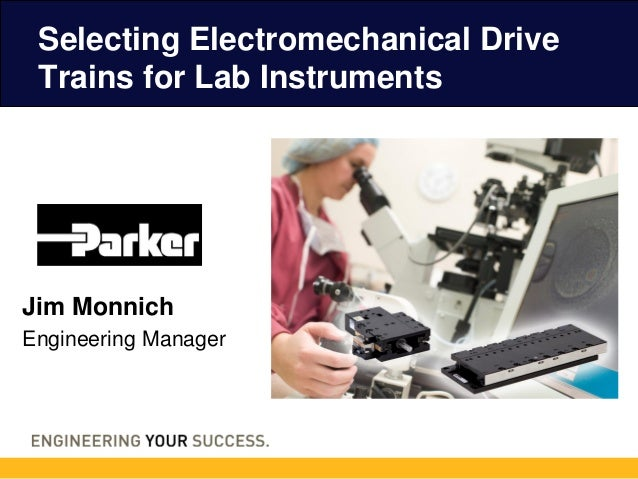 Jim Monnich Engineering Manager Selecting Electromechanical Drive Trains for Lab Instruments