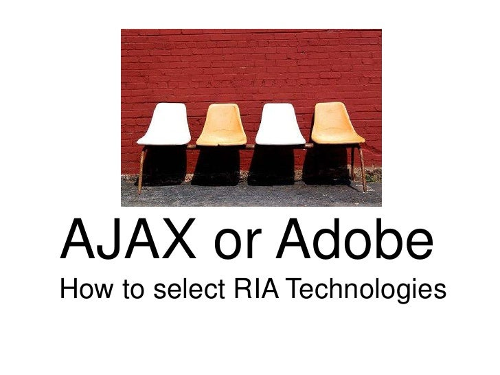 AJAX or Adobe How to select RIA Technologies