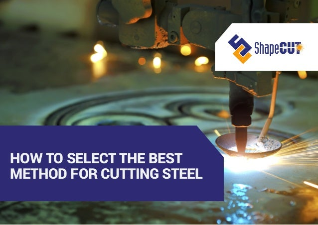 HOW TO SELECT THE BEST METHOD FOR CUTTING STEEL