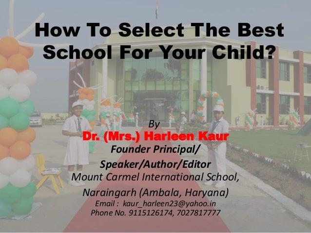 By: Dr. (Mrs.) Harleen Kaur Founder Principal/ Speaker/Author/Editor Mount Carmel International School, Naraingarh (Ambala...