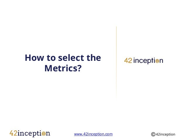 How to select the   Metrics?          www.42inception.com
