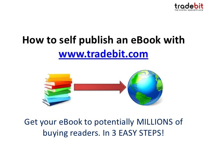 How to self publish an eBook with       www.tradebit.comGet your eBook to potentially MILLIONS of     buying readers. In 3...