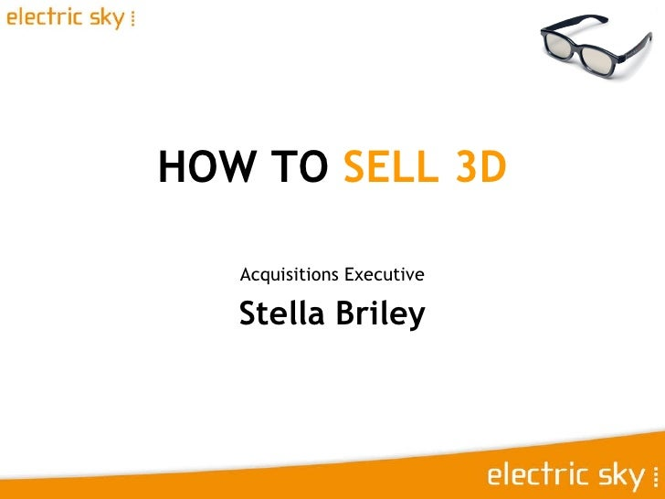 HOW TO  SELL 3D Acquisitions Executive Stella Briley