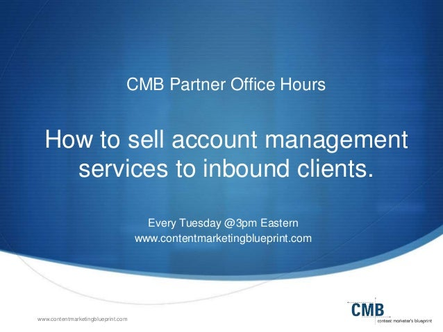 How to sell account management services to inbound clients contentmarketingblueprint cmb partner office hours how to sell account management services to malvernweather Image collections