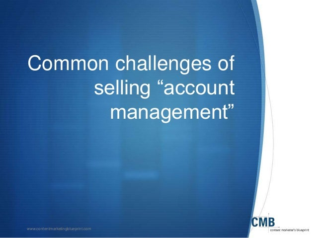 How to sell account management services to inbound clients 9 contentmarketingblueprint common challenges of selling account management malvernweather Image collections